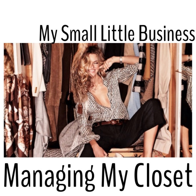 My Small Little Business: Managing My Closet