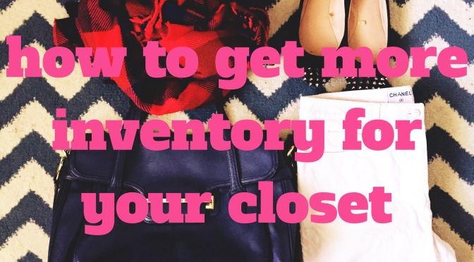 HOW TO GET MORE INVENTORY FOR YOUR CLOSET